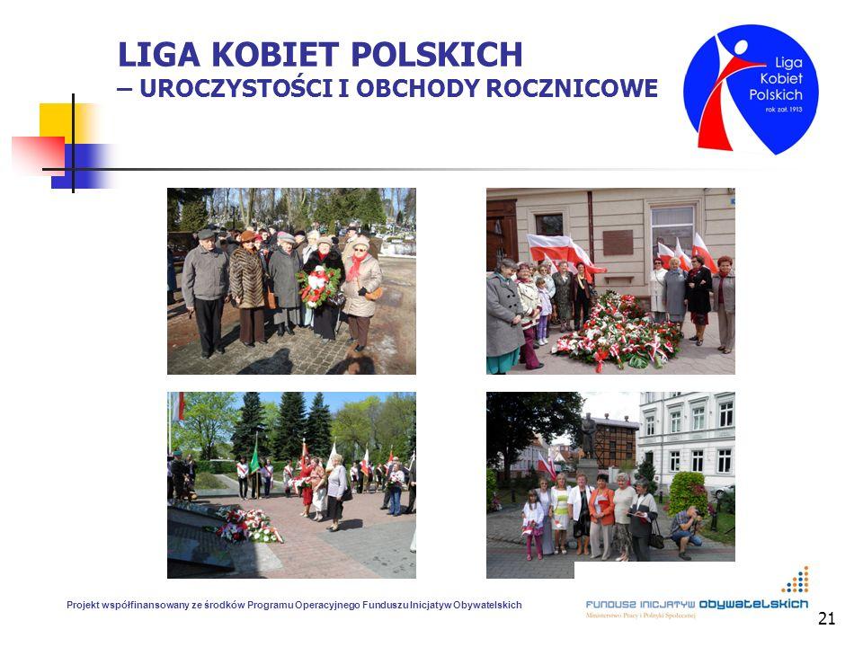 21 LIGA KOBIET POLSKICH – UROCZYSTOŚCI I OBCHODY ROCZNICOWE Projekt współfinansowany ze środków Programu Operacyjnego Funduszu Inicjatyw Obywatelskich