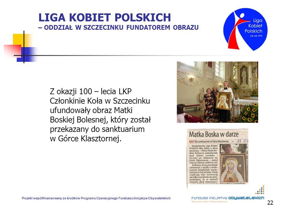 22 LIGA KOBIET POLSKICH – ODDZIAŁ W SZCZECINKU FUNDATOREM OBRAZU Z okazji 100 – lecia LKP Członkinie Koła w Szczecinku ufundowały obraz Matki Boskiej