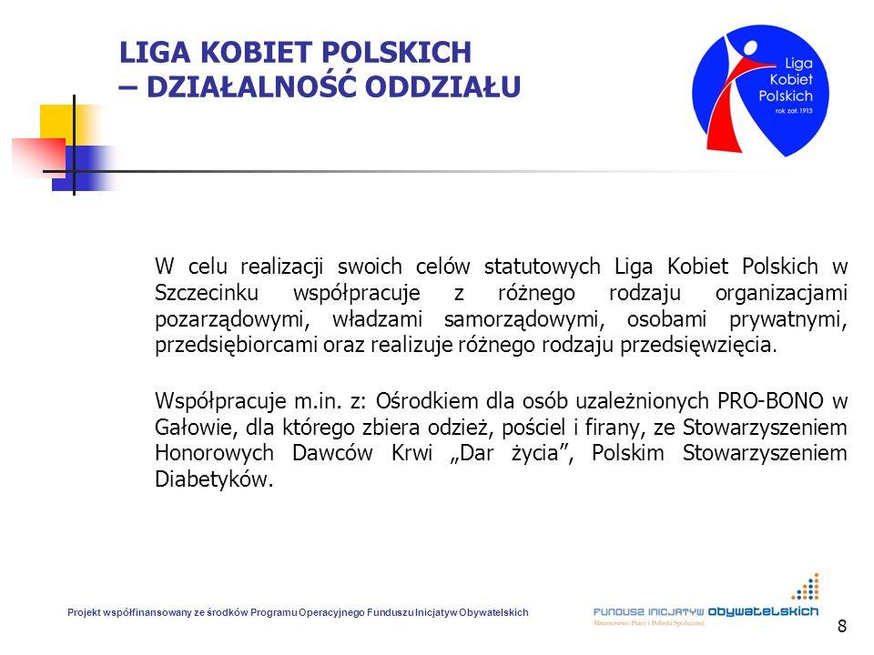 8 LIGA KOBIET POLSKICH – DZIAŁALNOŚĆ ODDZIAŁU W celu realizacji swoich celów statutowych Liga Kobiet Polskich w Szczecinku współpracuje z różnego rodz