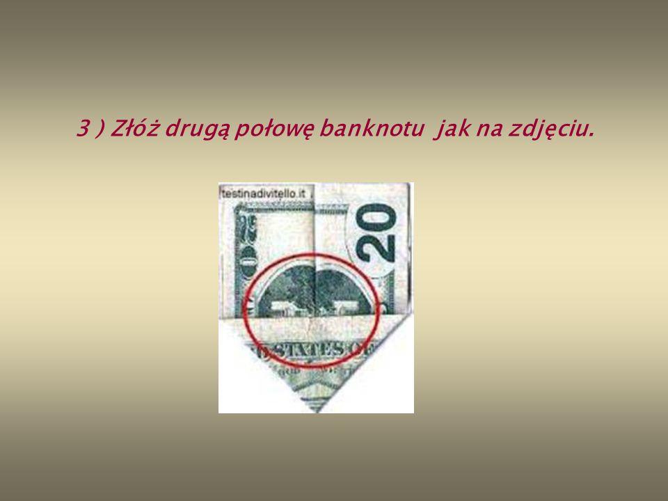 3 ) Złóż drugą połowę banknotu jak na zdjęciu.