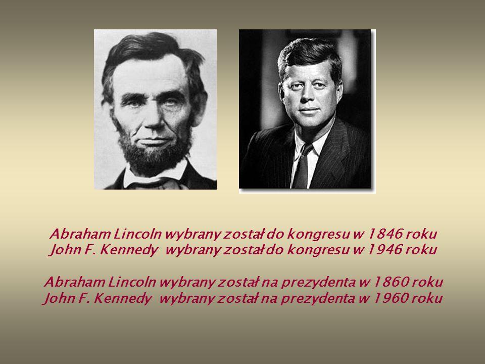 Abraham Lincoln wybrany został do kongresu w 1846 roku John F. Kennedy wybrany został do kongresu w 1946 roku Abraham Lincoln wybrany został na prezyd