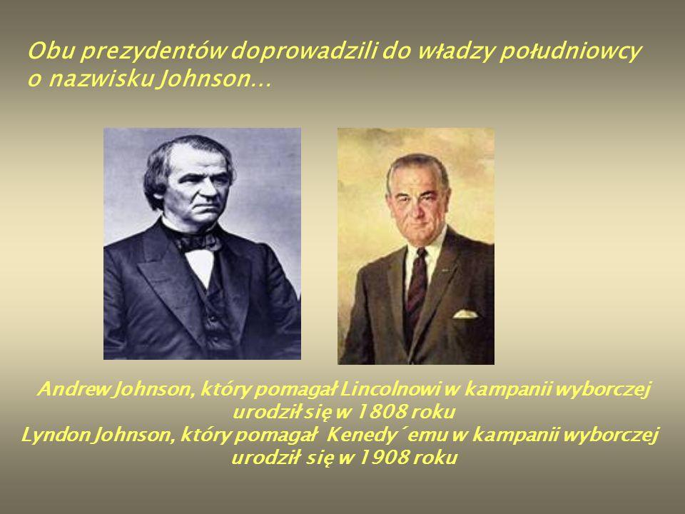 Obu prezydentów doprowadzili do w ł adzy po ł udniowcy o nazwisku Johnson… Andrew Johnson, który pomagał Lincolnowi w kampanii wyborczej urodził się w