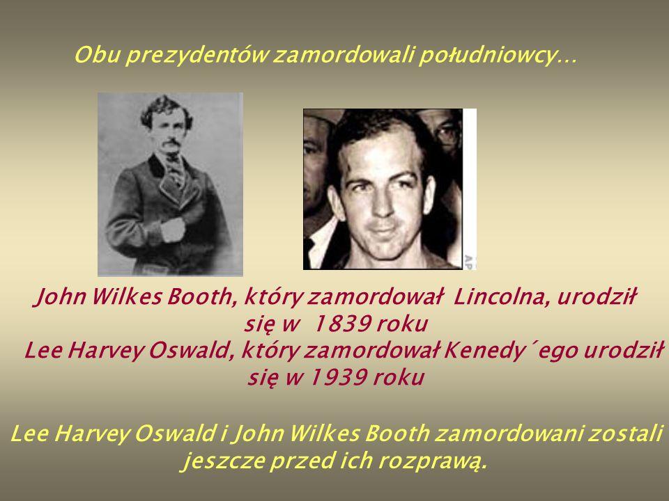 Obu prezydentów zamordowali po ł udniowcy… John Wilkes Booth, który zamordował Lincolna, urodził się w 1839 roku Lee Harvey Oswald, który zamordował K