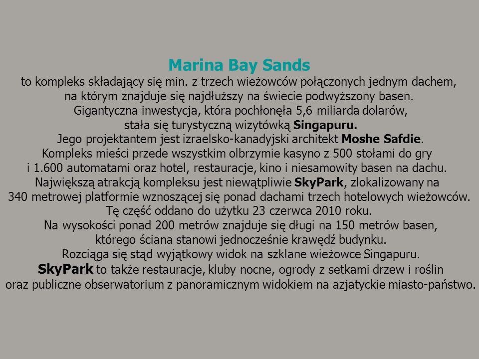 Marina Bay Sands to kompleks składający się min. z trzech wieżowców połączonych jednym dachem, na którym znajduje się najdłuższy na świecie podwyższon