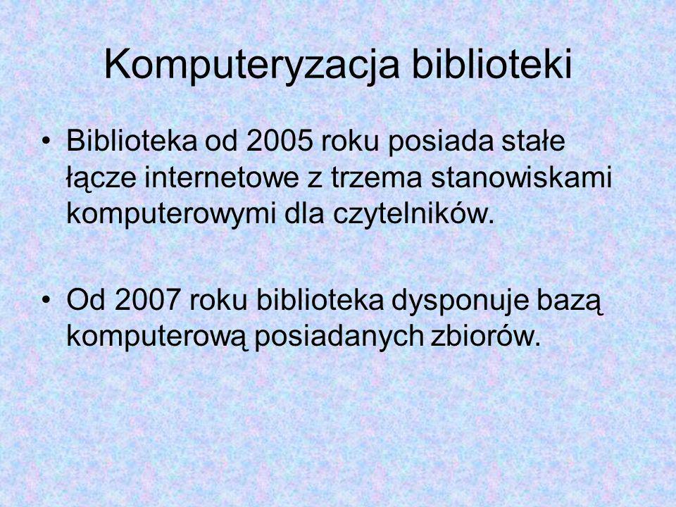 Komputeryzacja biblioteki Biblioteka od 2005 roku posiada stałe łącze internetowe z trzema stanowiskami komputerowymi dla czytelników.