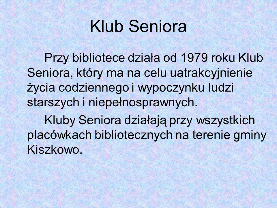 Klub Seniora Przy bibliotece działa od 1979 roku Klub Seniora, który ma na celu uatrakcyjnienie życia codziennego i wypoczynku ludzi starszych i niepełnosprawnych.