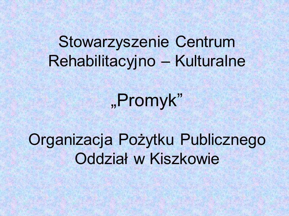 Stowarzyszenie Centrum Rehabilitacyjno – Kulturalne Promyk Organizacja Pożytku Publicznego Oddział w Kiszkowie
