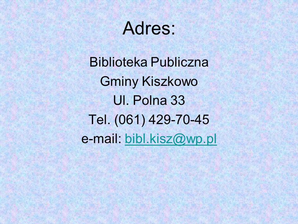 Adres: Biblioteka Publiczna Gminy Kiszkowo Ul. Polna 33 Tel.