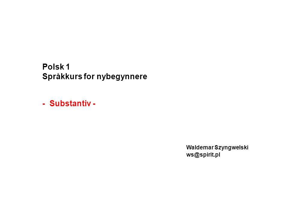 Polsk 1 Språkkurs for nybegynnere - Substantiv - Waldemar Szyngwelski ws@spirit.pl