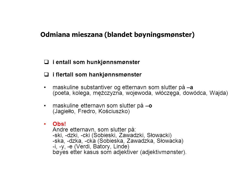 Odmiana mieszana (blandet bøyningsmønster) i entall som hunkjønnsmønster i flertall som hankjønnsmønster maskuline substantiver og etternavn som slutt