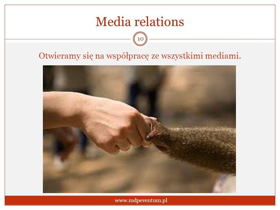 Media relations Otwieramy się na współpracę ze wszystkimi mediami. 10 www.mdpeventum.pl