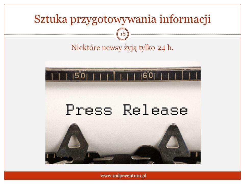 Sztuka przygotowywania informacji 18 Niektóre newsy żyją tylko 24 h. www.mdpeventum.pl