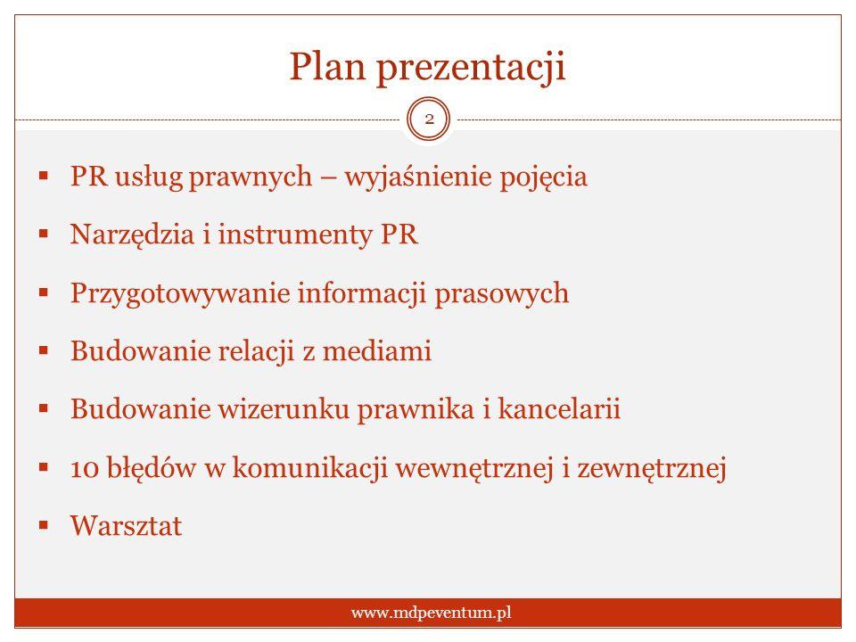 Plan prezentacji PR usług prawnych – wyjaśnienie pojęcia Narzędzia i instrumenty PR Przygotowywanie informacji prasowych Budowanie relacji z mediami Budowanie wizerunku prawnika i kancelarii 10 błędów w komunikacji wewnętrznej i zewnętrznej Warsztat 2 www.mdpeventum.pl