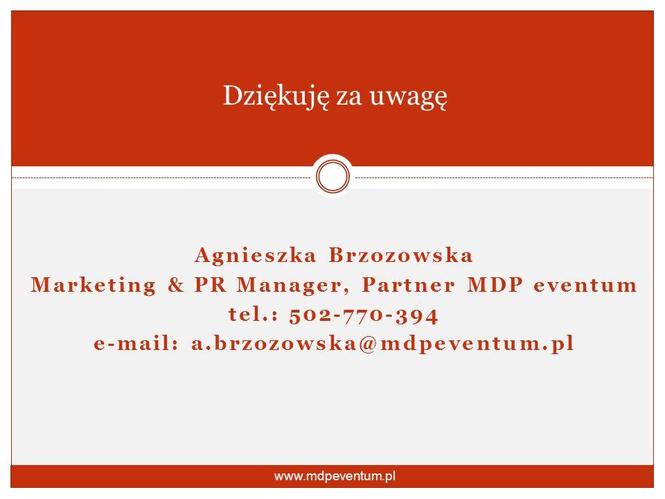 Dziękuję za uwagę Agnieszka Brzozowska Marketing & PR Manager, Partner MDP eventum tel.: 502-770-394 e-mail: a.brzozowska@mdpeventum.pl www.mdpeventum.pl