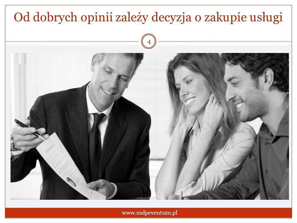 Od dobrych opinii zależy decyzja o zakupie usługi 4 www.mdpeventum.pl
