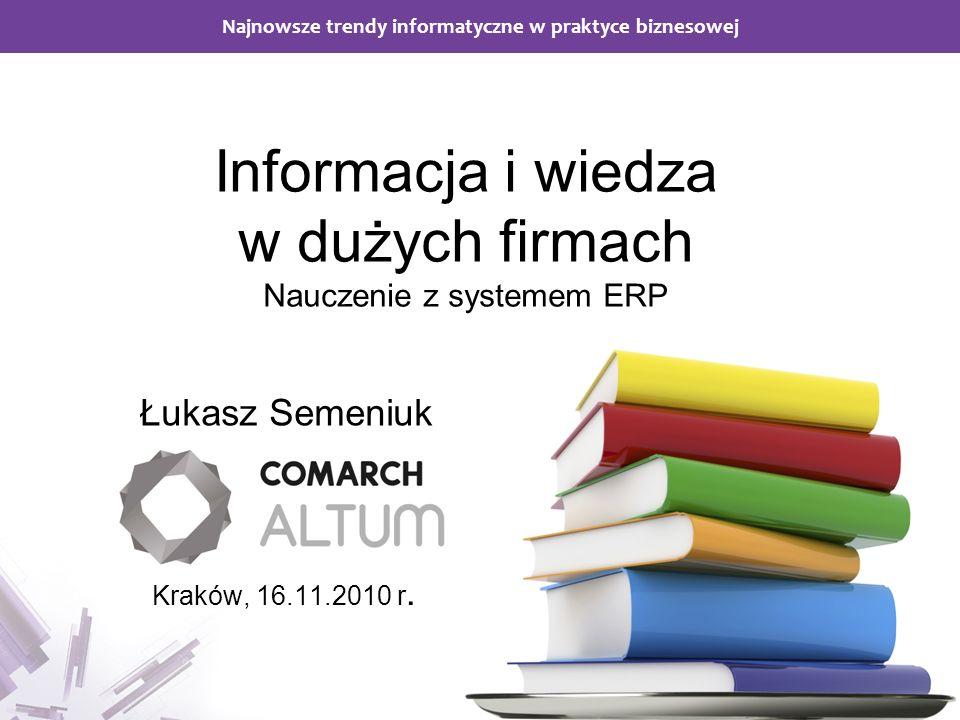 Najnowsze trendy informatyczne w praktyce biznesowej Najnowsze trendy informatyczne w praktyce biznesowej Informacja i wiedza w dużych firmach Nauczen