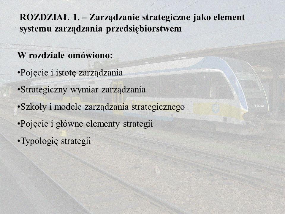 ROZDZIAŁ 1. – Zarządzanie strategiczne jako element systemu zarządzania przedsiębiorstwem W rozdziale omówiono: Pojęcie i istotę zarządzania Strategic