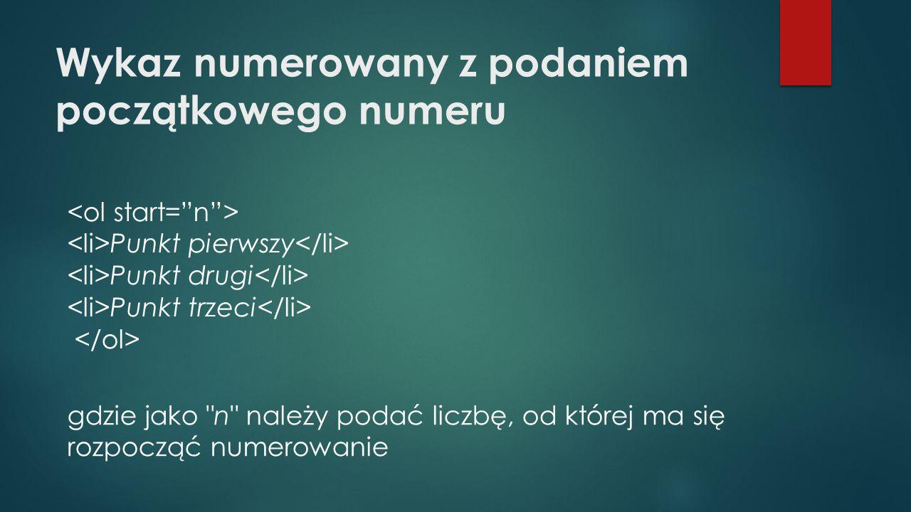 Wykaz numerowany z podaniem początkowego numeru Punkt pierwszy Punkt drugi Punkt trzeci gdzie jako n należy podać liczbę, od której ma się rozpocząć numerowanie
