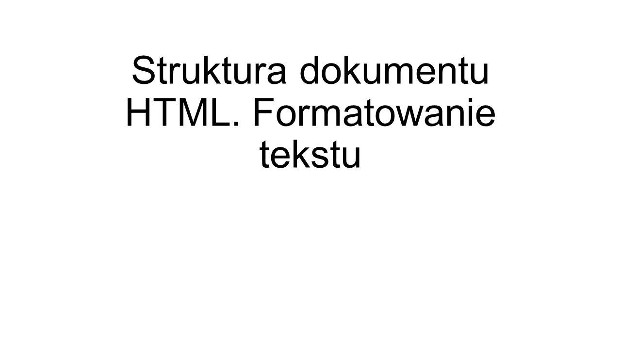 Struktura dokumentu HTML. Formatowanie tekstu