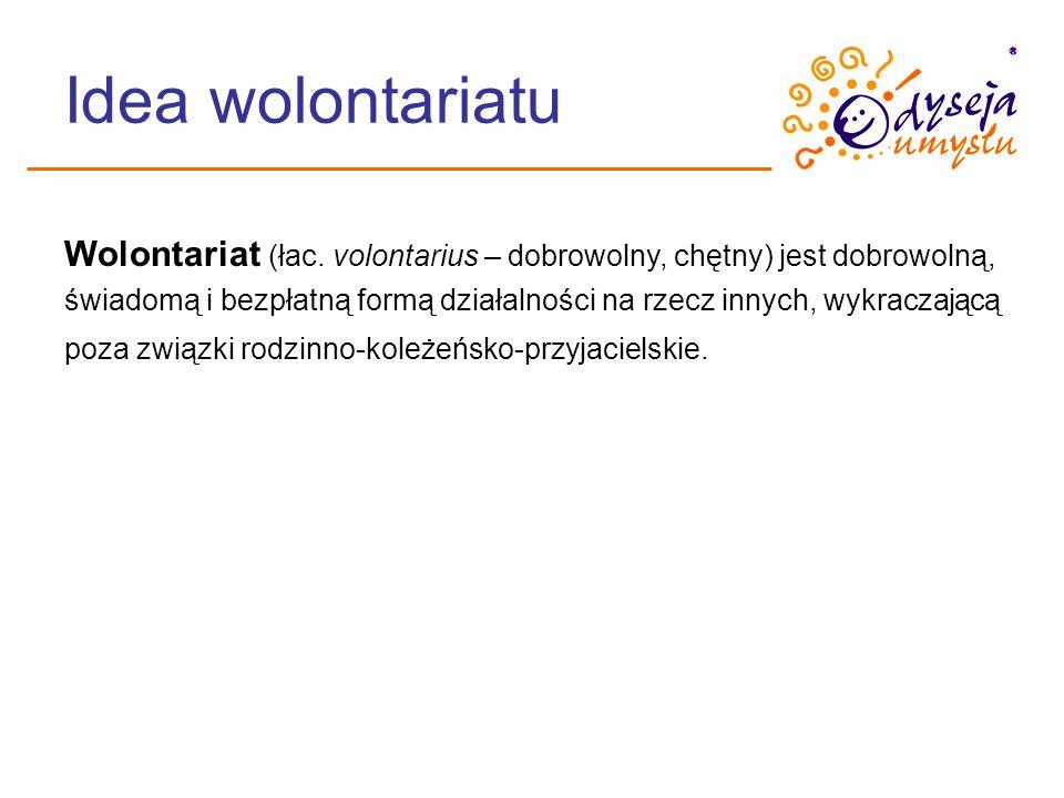 Idea wolontariatu Wolontariat (łac. volontarius – dobrowolny, chętny) jest dobrowolną, świadomą i bezpłatną formą działalności na rzecz innych, wykrac