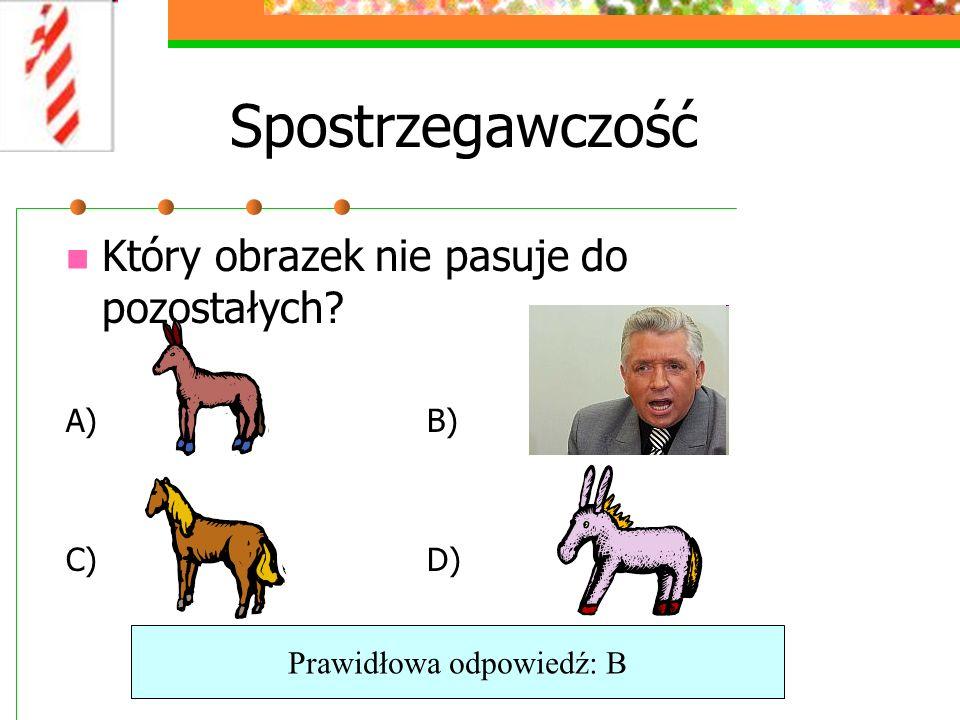 Spostrzegawczość Który obrazek nie pasuje do pozostałych A) B) C) D) Prawidłowa odpowiedź: B