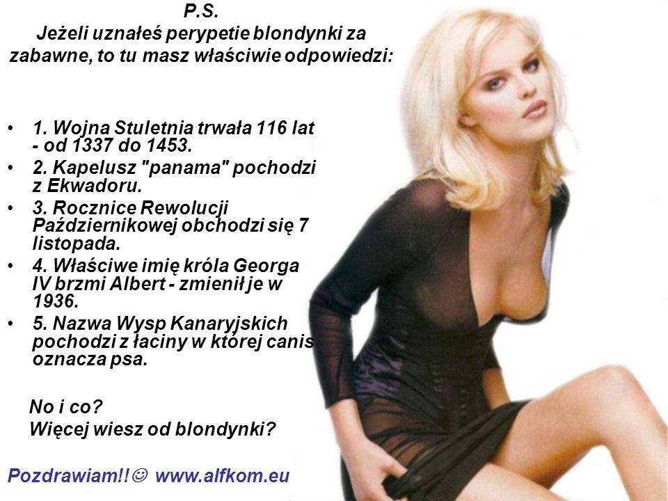 P.S.Jeżeli uznałeś perypetie blondynki za zabawne, to tu masz właściwie odpowiedzi: 1.