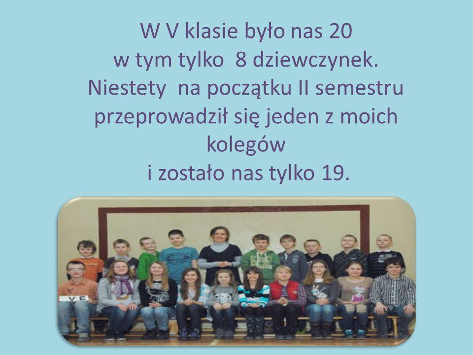 W V klasie było nas 20 w tym tylko 8 dziewczynek. Niestety na początku II semestru przeprowadził się jeden z moich kolegów i zostało nas tylko 19.