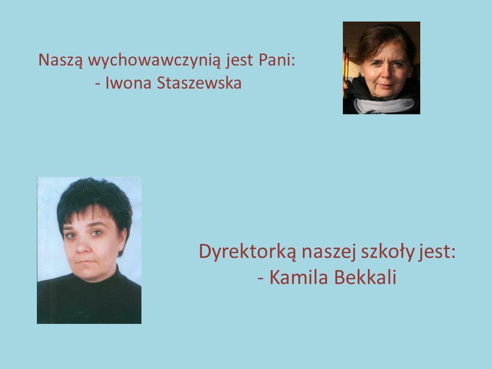 Naszą wychowawczynią jest Pani: - Iwona Staszewska Dyrektorką naszej szkoły jest: - Kamila Bekkali