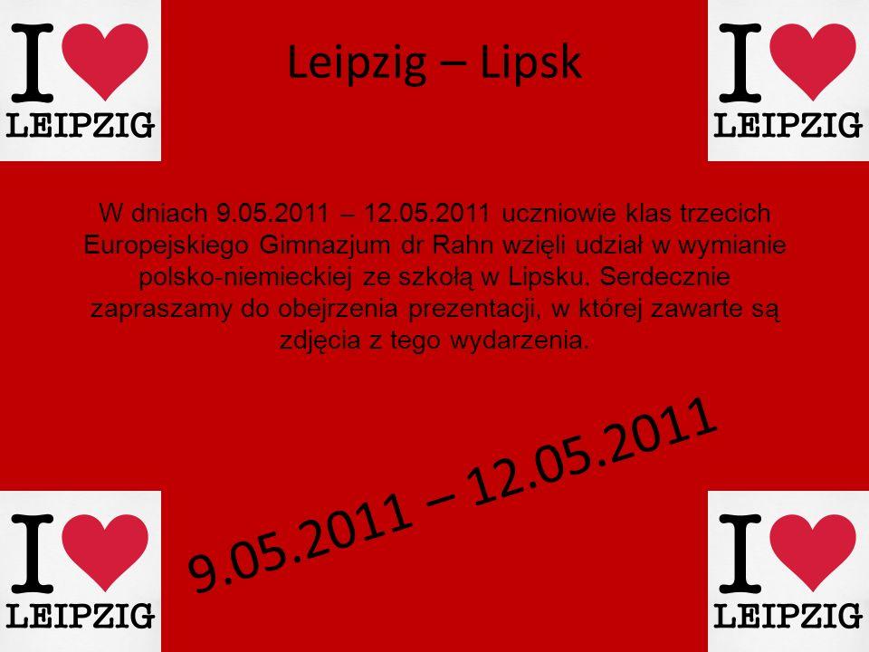 Leipzig – Lipsk W dniach 9.05.2011 – 12.05.2011 uczniowie klas trzecich Europejskiego Gimnazjum dr Rahn wzięli udział w wymianie polsko-niemieckiej ze szkołą w Lipsku.