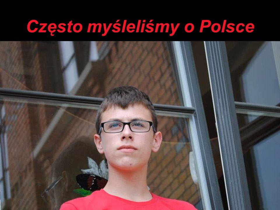 Często myśleliśmy o Polsce