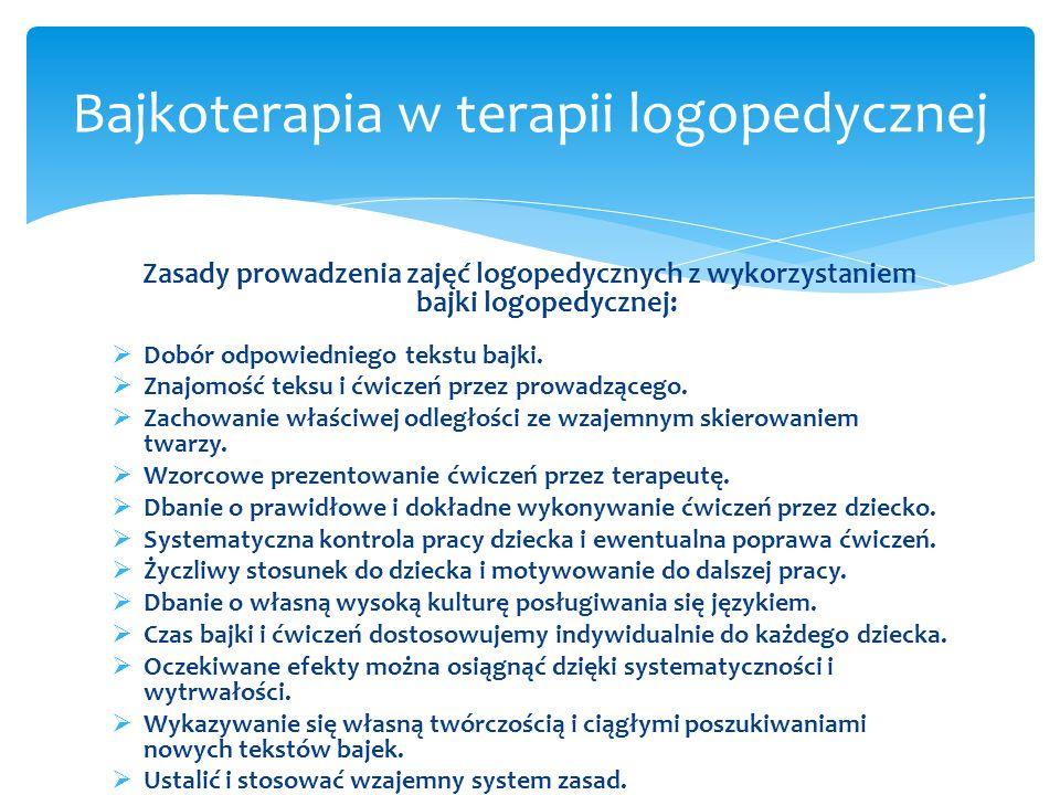 Zasady prowadzenia zajęć logopedycznych z wykorzystaniem bajki logopedycznej: Dobór odpowiedniego tekstu bajki. Znajomość teksu i ćwiczeń przez prowad