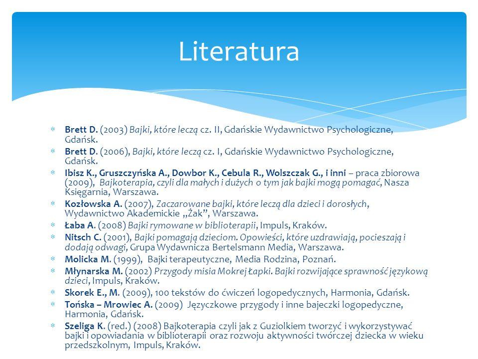 Brett D. (2003) Bajki, które leczą cz. II, Gdańskie Wydawnictwo Psychologiczne, Gdańsk. Brett D. (2006), Bajki, które leczą cz. I, Gdańskie Wydawnictw
