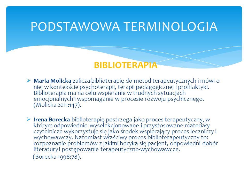 BIBLIOTERAPIA Maria Molicka zalicza biblioterapię do metod terapeutycznych i mówi o niej w kontekście psychoterapii, terapii pedagogicznej i profilakt
