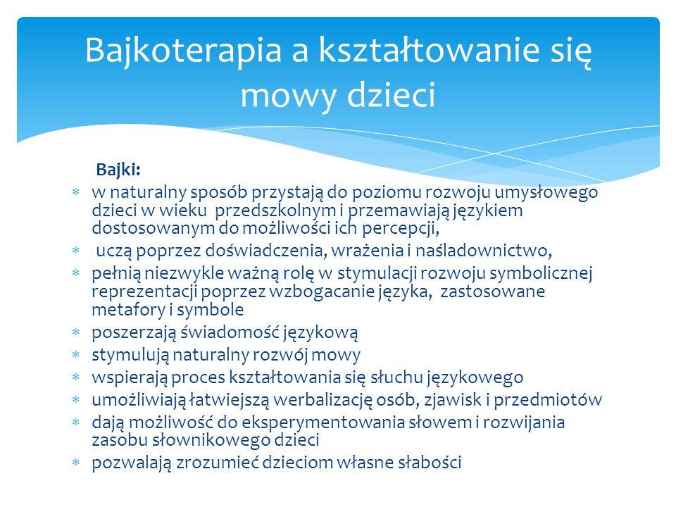 Bajki: w naturalny sposób przystają do poziomu rozwoju umysłowego dzieci w wieku przedszkolnym i przemawiają językiem dostosowanym do możliwości ich p