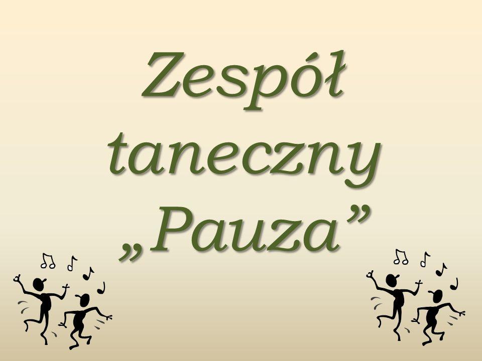 Zespół taneczny Pauza jest naszą wdzięczną wizytówką.