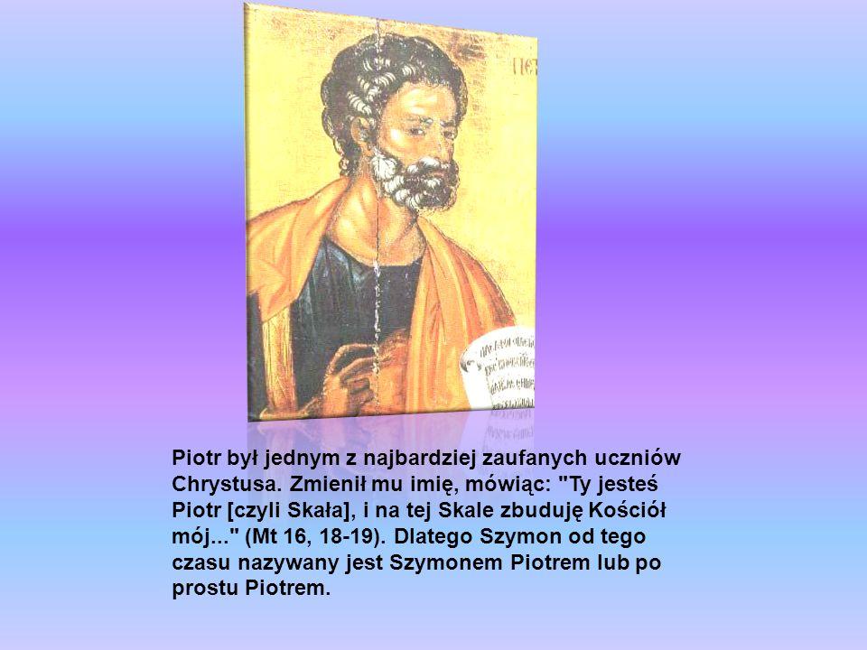 Piotr był jednym z najbardziej zaufanych uczniów Chrystusa. Zmienił mu imię, mówiąc: