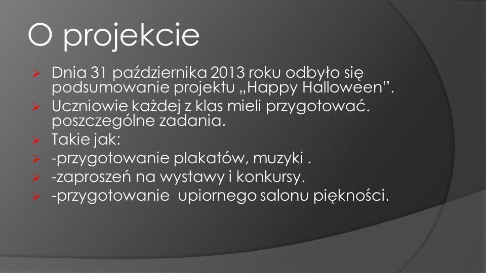 O projekcie Dnia 31 października 2013 roku odbyło się podsumowanie projektu Happy Halloween. Uczniowie każdej z klas mieli przygotować. poszczególne z