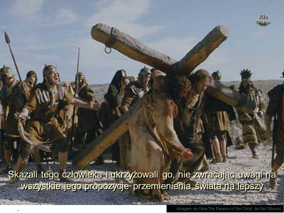 Jego propozycja nowego życia, przez wielu, nie była zrozumiana. (Imagem do filme The Passion of the Christ, de Mel Gibson)