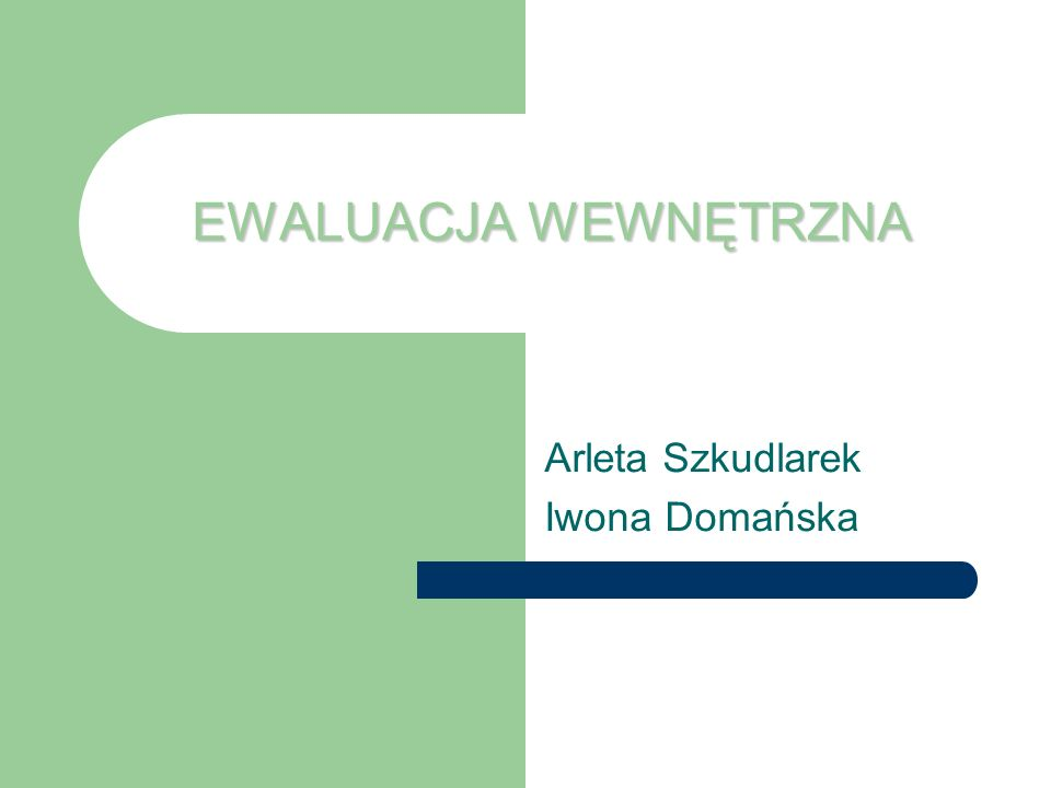 EWALUACJA WEWNĘTRZNA Arleta Szkudlarek Iwona Domańska