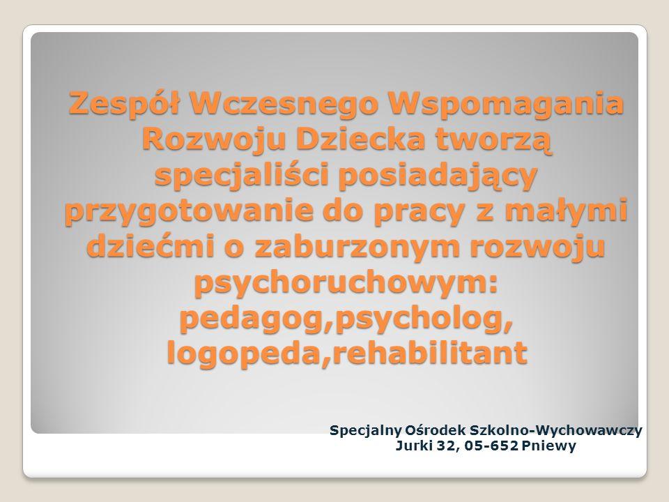 WCZESNE WSPOMAGANIE ROZWOJU Specjalny Ośrodek Szkolno-Wychowawczy Jurki 32, 05-652 Pniewy
