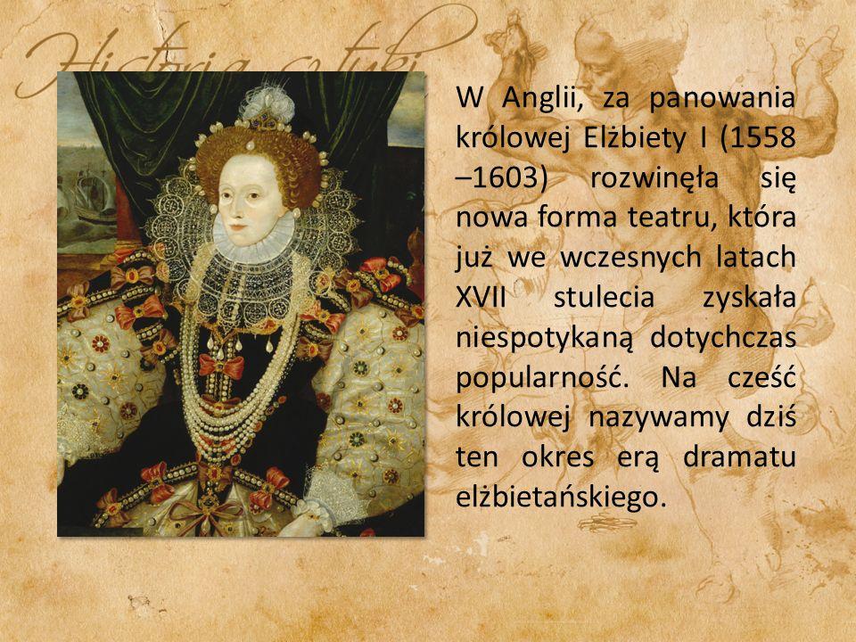 W Anglii, za panowania królowej Elżbiety I (1558 –1603) rozwinęła się nowa forma teatru, która już we wczesnych latach XVII stulecia zyskała niespotyk