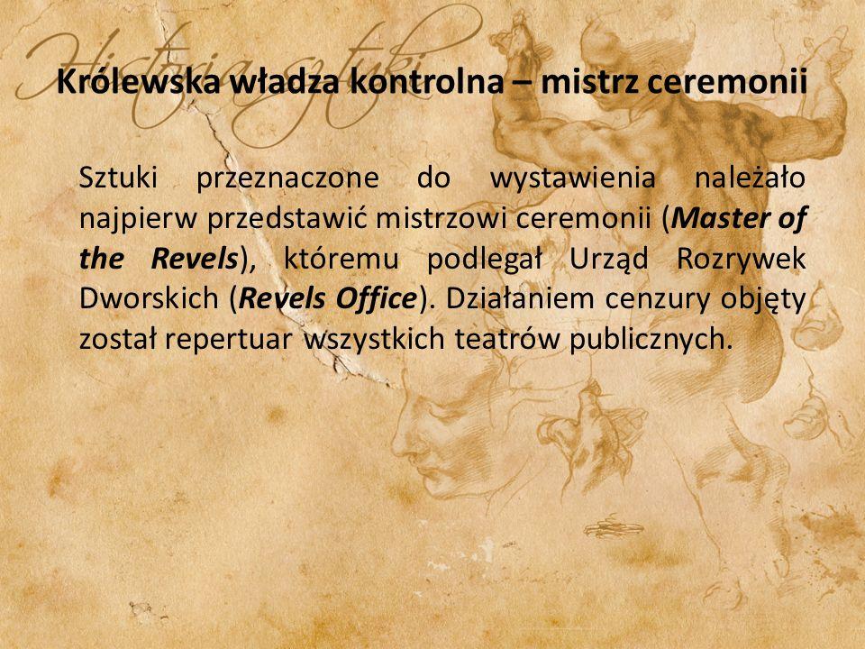 Królewska władza kontrolna – mistrz ceremonii Sztuki przeznaczone do wystawienia należało najpierw przedstawić mistrzowi ceremonii (Master of the Reve
