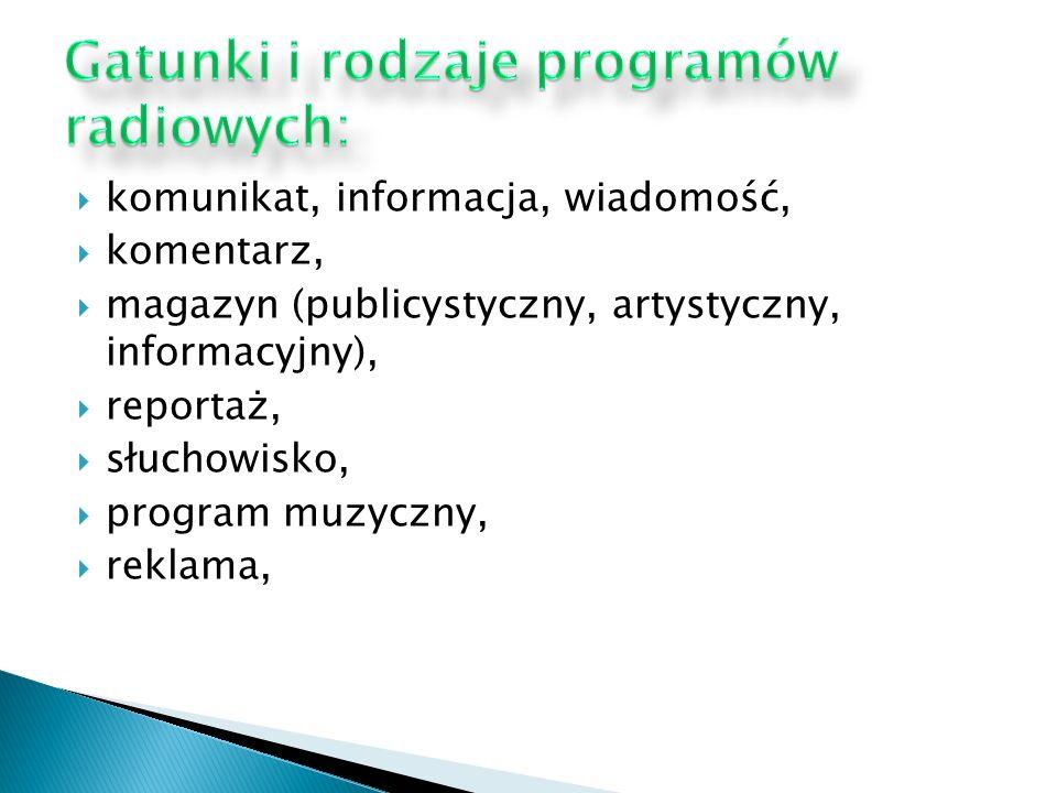 komunikat, informacja, wiadomość, komentarz, magazyn (publicystyczny, artystyczny, informacyjny), reportaż, słuchowisko, program muzyczny, reklama,