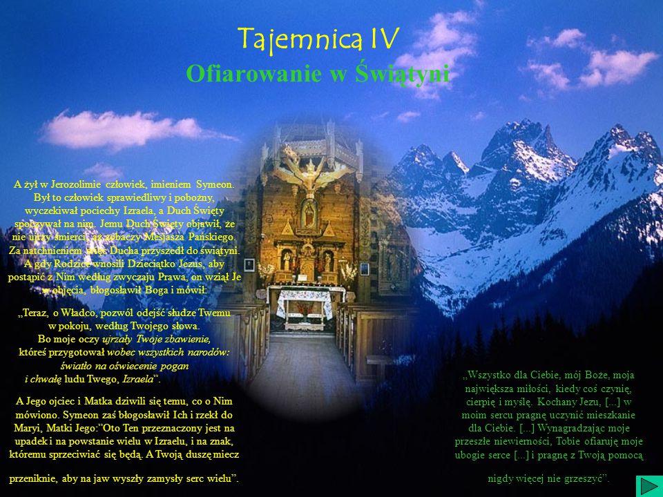 Tajemnica IV Ofiarowanie w Świątyni A żył w Jerozolimie człowiek, imieniem Symeon.