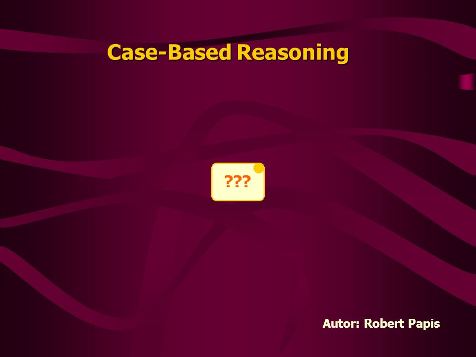 Case-Based Reasoning Autor: Robert Papis