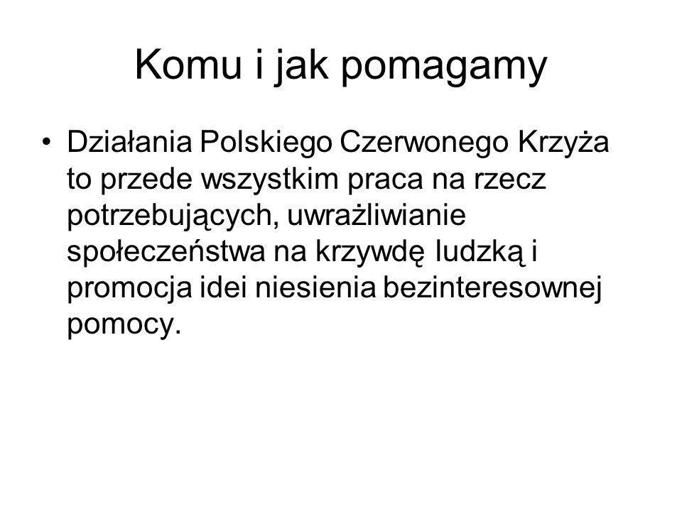 Komu i jak pomagamy Działania Polskiego Czerwonego Krzyża to przede wszystkim praca na rzecz potrzebujących, uwrażliwianie społeczeństwa na krzywdę lu