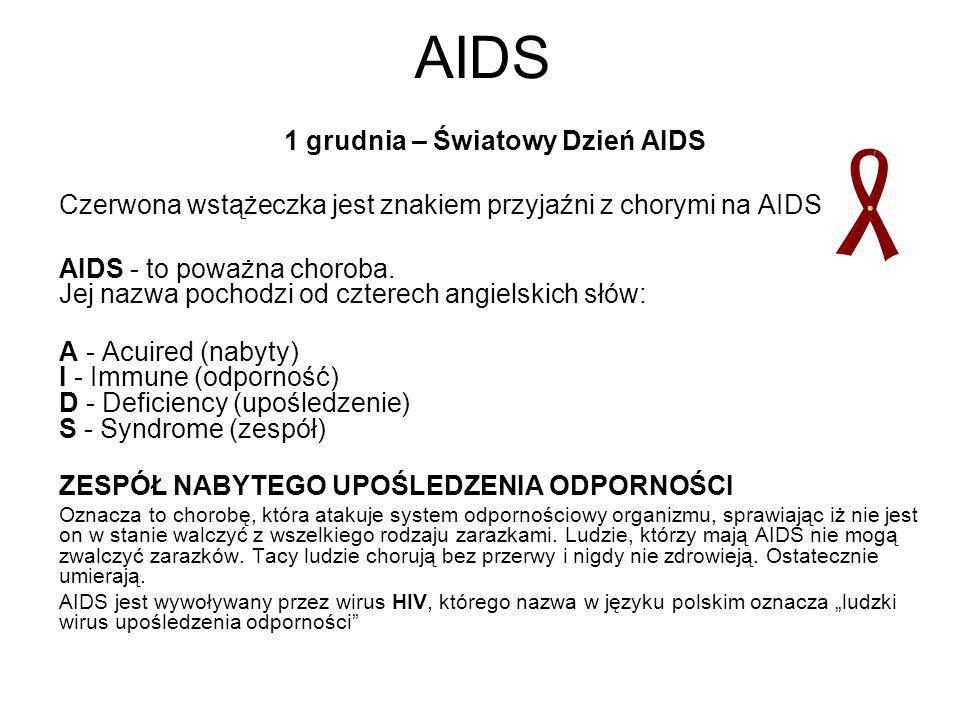 AIDS 1 grudnia – Światowy Dzień AIDS Czerwona wstążeczka jest znakiem przyjaźni z chorymi na AIDS AIDS - to poważna choroba. Jej nazwa pochodzi od czt