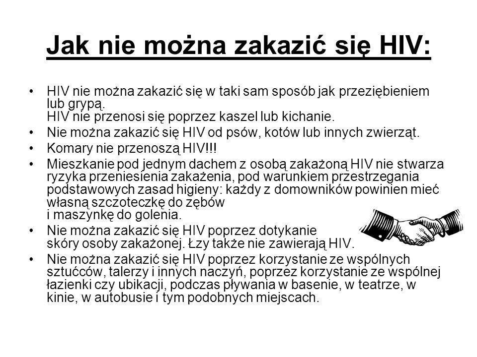 Jak nie można zakazić się HIV: HIV nie można zakazić się w taki sam sposób jak przeziębieniem lub grypą. HIV nie przenosi się poprzez kaszel lub kicha