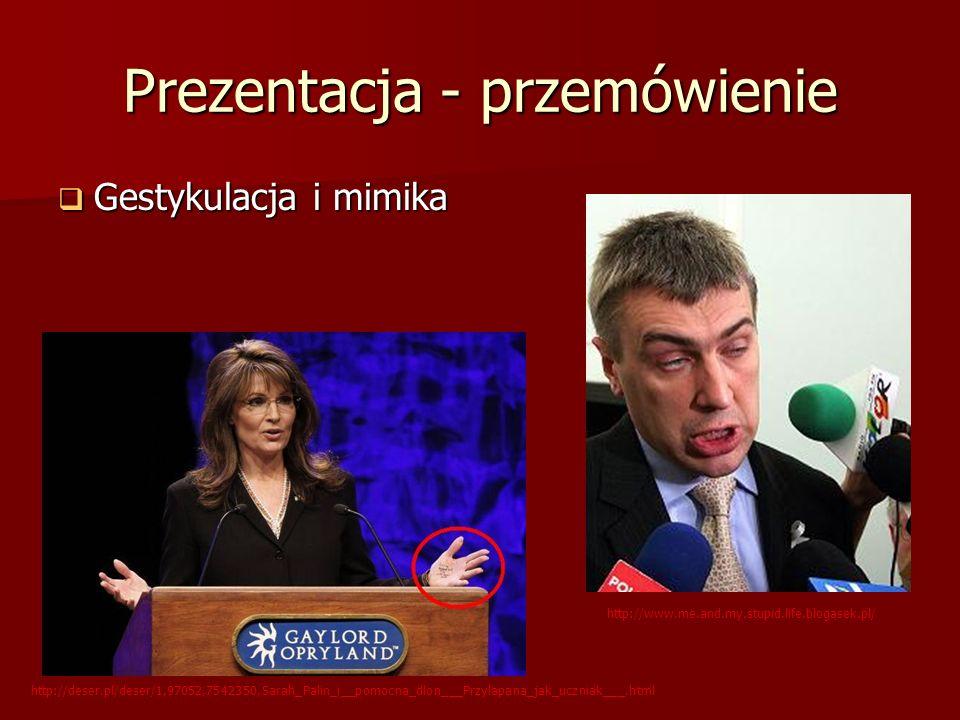 Prezentacja - przemówienie Gestykulacja i mimika Gestykulacja i mimika http://deser.pl/deser/1,97052,7542350,Sarah_Palin_i__pomocna_dlon___Przylapana_jak_uczniak___.html http://www.me.and.my.stupid.life.blogasek.pl/