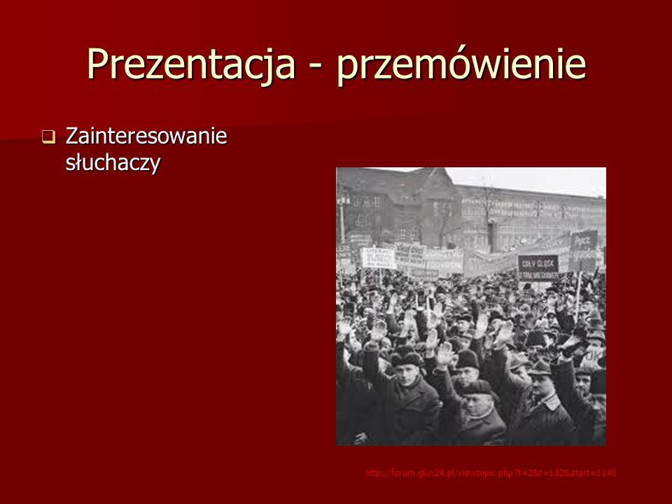 Prezentacja - przemówienie Zainteresowanie słuchaczy Zainteresowanie słuchaczy http://forum.gkw24.pl/viewtopic.php?f=2&t=132&start=1240